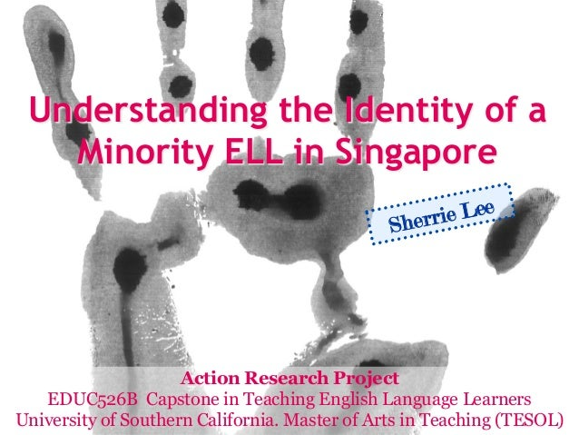 Understanding the Identity of a   Minority ELL in Singapore                                               Sher rie Lee    ...