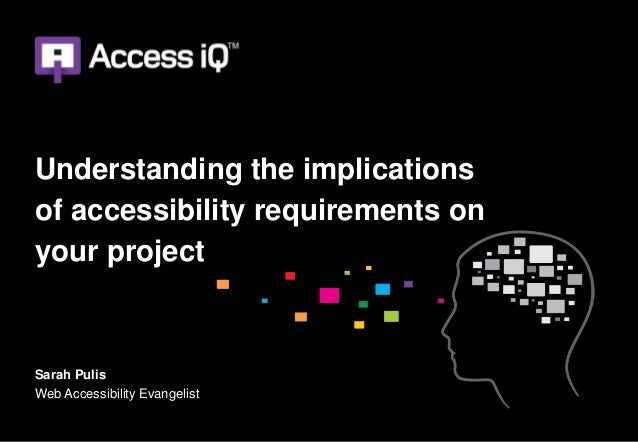 Understanding the implicationsof accessibility requirements onyour projectSarah PulisWeb Accessibility Evangelist