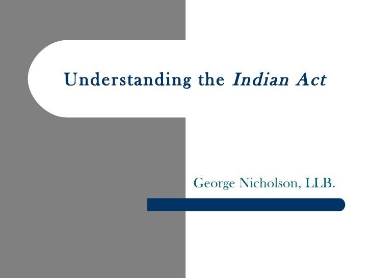 Understanding the Indian Act             George Nicholson, LLB.
