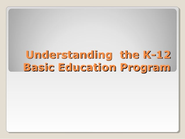 understanding the k 12 Are we really ready for k to 12 how will k to 12 affect the college curriculum i've been hearing that a lot of people have not been consulted regarding k to 12 is this true how can i help improve basic education faq k to 12 general information curriculum.