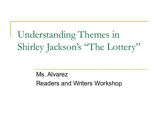 the main theme of shirley jacksons the lottery Free essay: in shirley jackson's the lottery, the theme of the story is dramatically illustrated by jackson's unique tone once a year the villagers gather.
