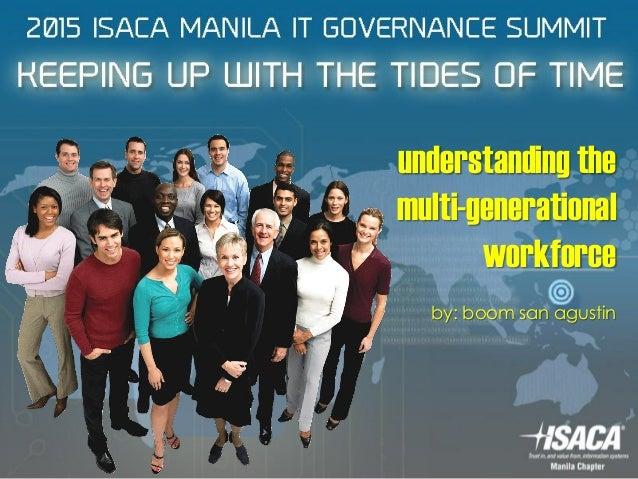 understanding the multi-generational workforce by: boom san agustin