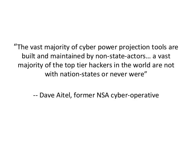 """""""The vast majority of cyber power projection tools are built and maintained by non-state-actors… a vast majority of the to..."""