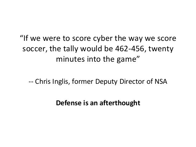 """""""If we were to score cyber the way we score soccer, the tally would be 462-456, twenty minutes into the game"""" -- Chris Ing..."""