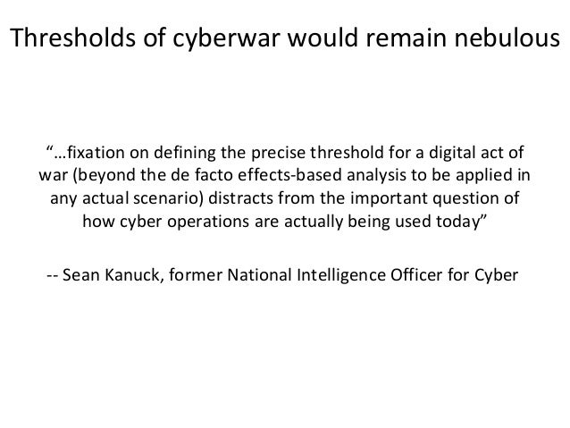"""Thresholds of cyberwar would remain nebulous """"…fixation on defining the precise threshold for a digital act of war (beyond..."""