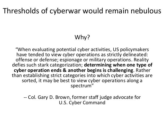 """Why? """"When evaluating potential cyber activities, US policymakers have tended to view cyber operations as strictly delinea..."""