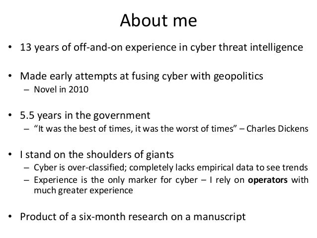 About me • 13 years of off-and-on experience in cyber threat intelligence • Made early attempts at fusing cyber with geopo...