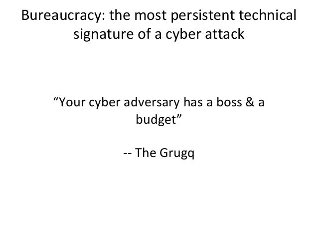 """""""Your cyber adversary has a boss & a budget"""" -- The Grugq Bureaucracy: the most persistent technical signature of a cyber ..."""
