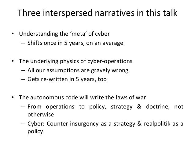 Three interspersed narratives in this talk • Understanding the 'meta' of cyber – Shifts once in 5 years, on an average • T...