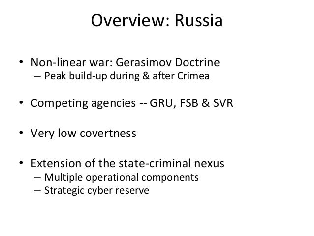 Overview: Russia • Non-linear war: Gerasimov Doctrine – Peak build-up during & after Crimea • Competing agencies -- GRU, F...