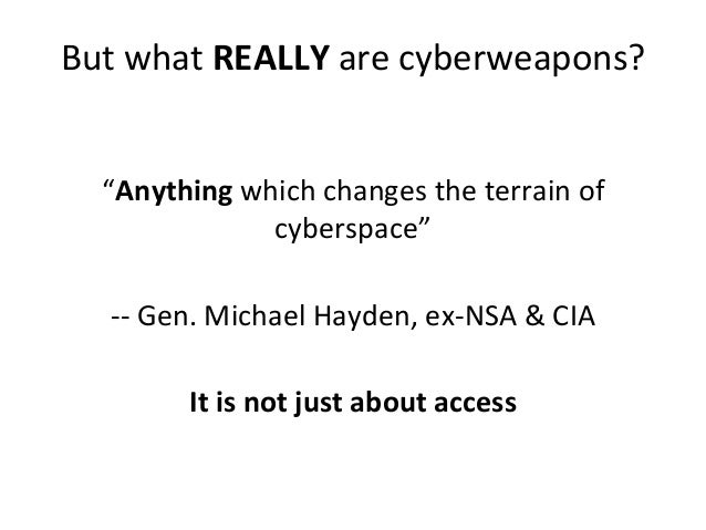"""But what REALLY are cyberweapons? """"Anything which changes the terrain of cyberspace"""" -- Gen. Michael Hayden, ex-NSA & CIA ..."""