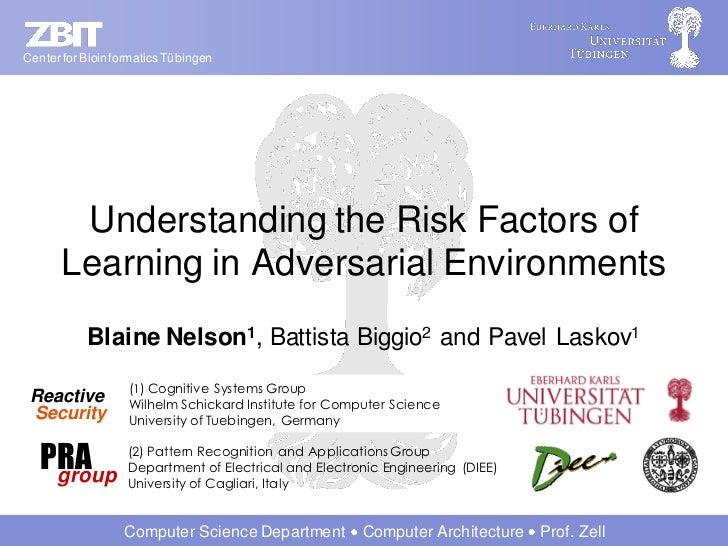 Center for Bioinformatics Tübingen       Understanding the Risk Factors of      Learning in Adversarial Environments      ...