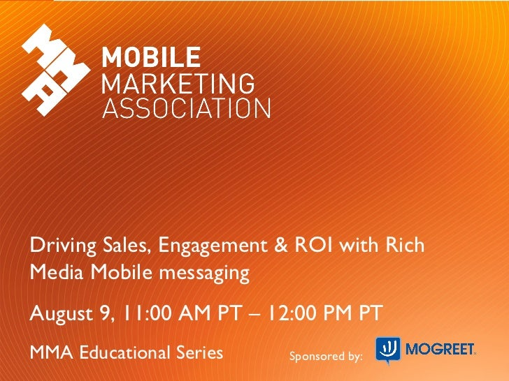 Driving Sales, Engagement & ROI with RichMedia Mobile messagingAugust 9, 11:00 AM PT – 12:00 PM PTMMA Educational Series  ...