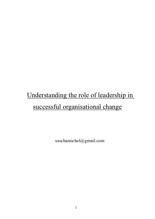 Understanding the role of leadership in  successful organisational change          saschamichel@gmail.com                  1