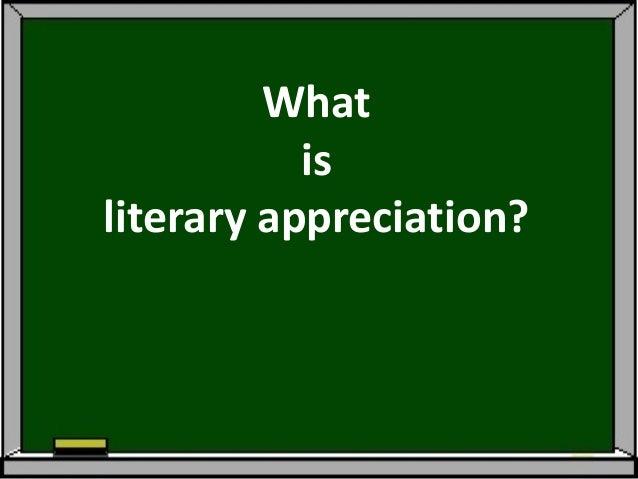 What           isliterary appreciation?