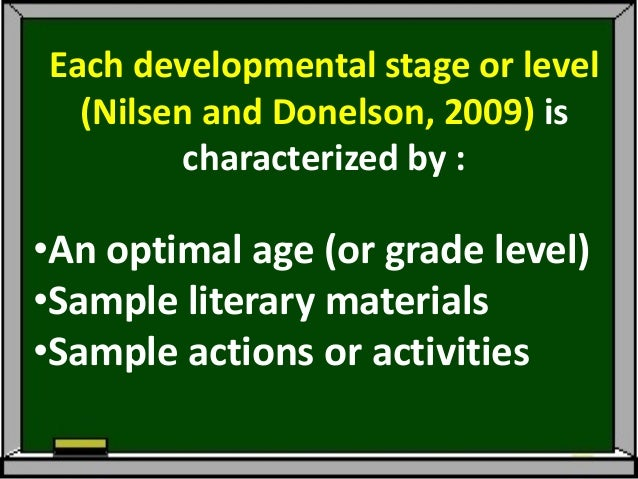 Each developmental stage or level  (Nilsen and Donelson, 2009) is        characterized by :•An optimal age (or grade level...