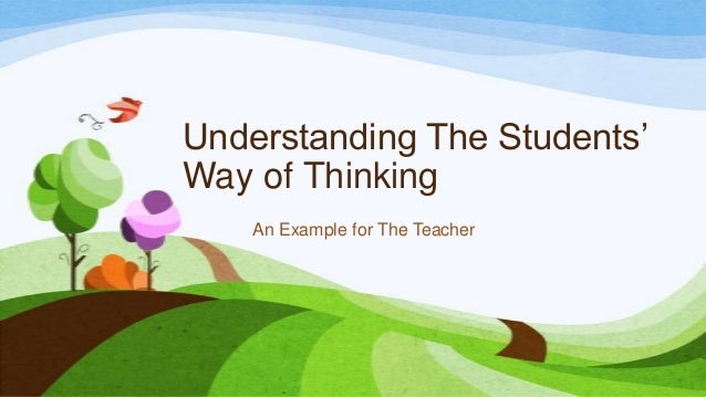 Understanding The Students' Way of Thinking An Example for The Teacher