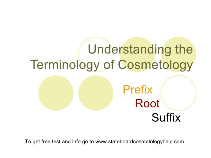 Understanding the Terminology of Cosmetology Prefix Root Suffix To get free test and info go to www.stateboardcosmetologyh...
