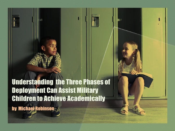 Understanding  the Three Phases of Deployment Can Assist Military Children to Achieve Academically  by  Michael Robinson