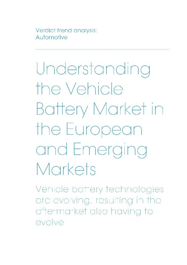 Verdict sample pages Understanding the Vehicle Battery Market in European and Emerging Markets page 2 Overview Battery tec...