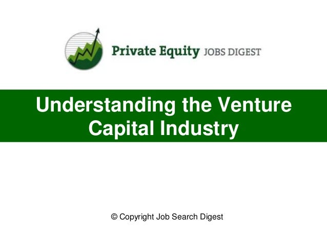 Understanding the Venture    Capital Industry       © Copyright Job Search Digest