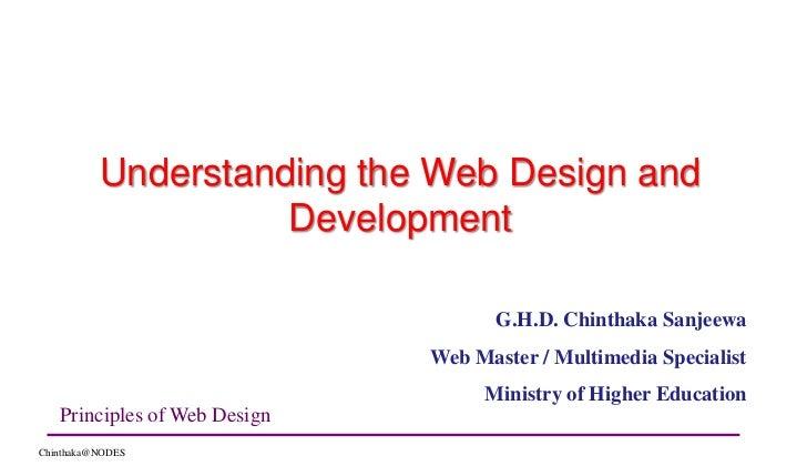 Understanding the Web Design and Development<br />G.H.D. Chinthaka Sanjeewa<br />Web Master / Multimedia Specialist<br />M...