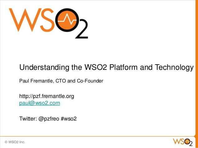 Understanding the WSO2 Platform and TechnologyPaul Fremantle, CTO and Co-Founderhttp://pzf.fremantle.orgpaul@wso2.comTwitt...