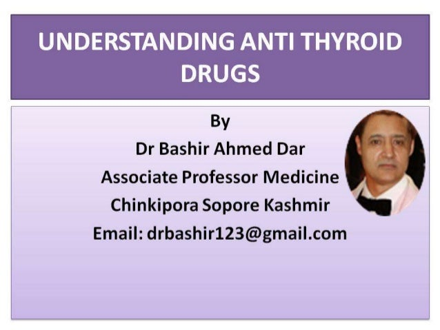 ANTI THYROID DRUGS BY DR BASHIR ASSOCIATE PROFESSOR MEDICINE SOPORE KASHMIR
