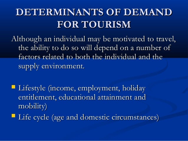 main factors affecting tourism demand Tourism demand and climate the importance of climate and weather for international tourist flows and to illustrate how weather events affect tourism.