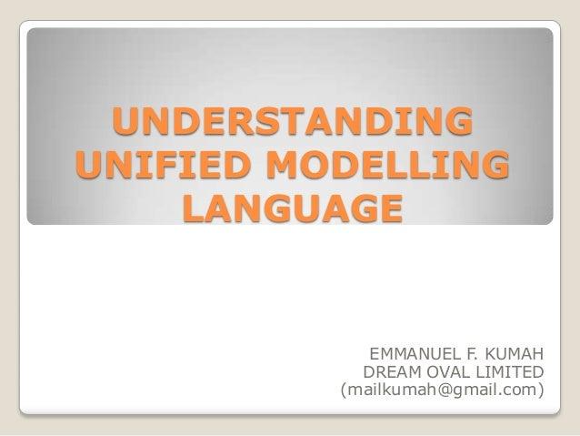 UNDERSTANDINGUNIFIED MODELLING    LANGUAGE             EMMANUEL F. KUMAH            DREAM OVAL LIMITED          (mailkumah...