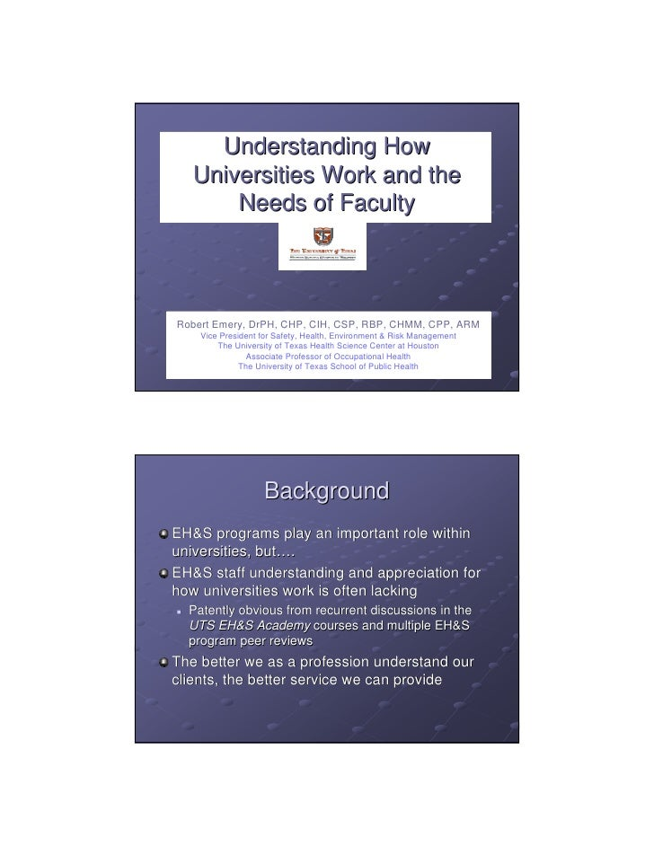 Understanding How   Universities Work and the       Needs of FacultyRobert Emery, DrPH, CHP, CIH, CSP, RBP, CHMM, CPP, ARM...