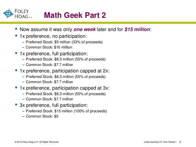 Math Geek Part 2   Now assume it was only one week later and for $15 million:   1x preference, no participation:       –...