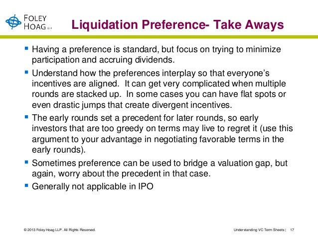 Liquidation Preference- Take Aways Having a preference is standard, but focus on trying to minimize    participation and ...