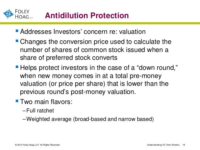Antidilution Protection Addresses Investors' concern re: valuation Changes the conversion price used to calculate the  n...