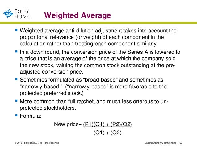 Weighted Average Weighted average anti-dilution adjustment takes into account the    proportional relevance (or weight) o...