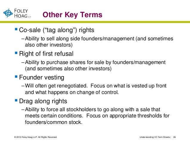 """Other Key Terms Co-sale (""""tag along"""") rights       – Ability to sell along side founders/management (and sometimes       ..."""