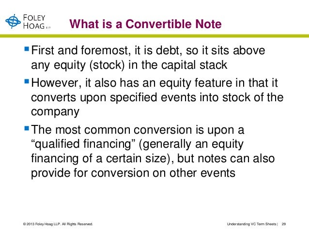 What is a Convertible Note First and foremost, it is debt, so it sits above    any equity (stock) in the capital stack H...