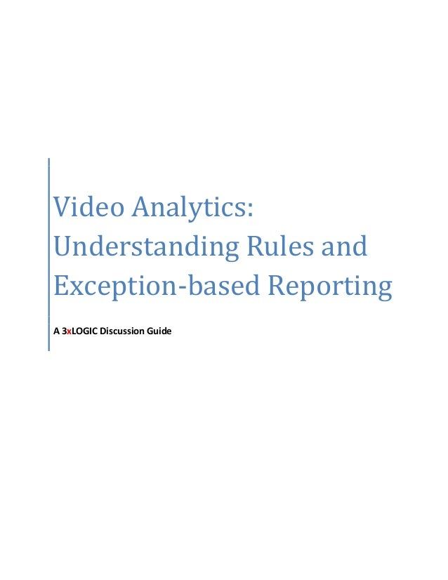 Video Analytics: Understanding Rules and Exception-based Reporting A 3xLOGIC Discussion Guide