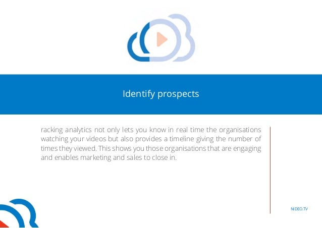 Identify prospects  racking analytics not only lets you know in real time the organisations  watching your videos but also...