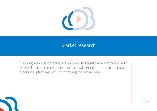 Market research  Knowing your customers is vital in order to target them effectively. With  Viewer Tracking removes the ne...