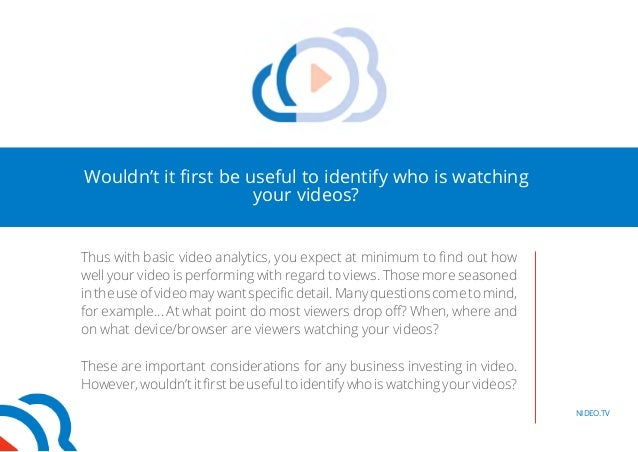 NIDEO.TV  Wouldn't it first be useful to identify who is watching  your videos?  Thus with basic video analytics, you expe...