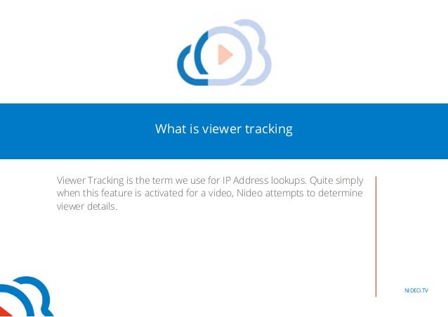 NIDEO.TV  What is viewer tracking  Viewer Tracking is the term we use for IP Address lookups. Quite simply  when this feat...