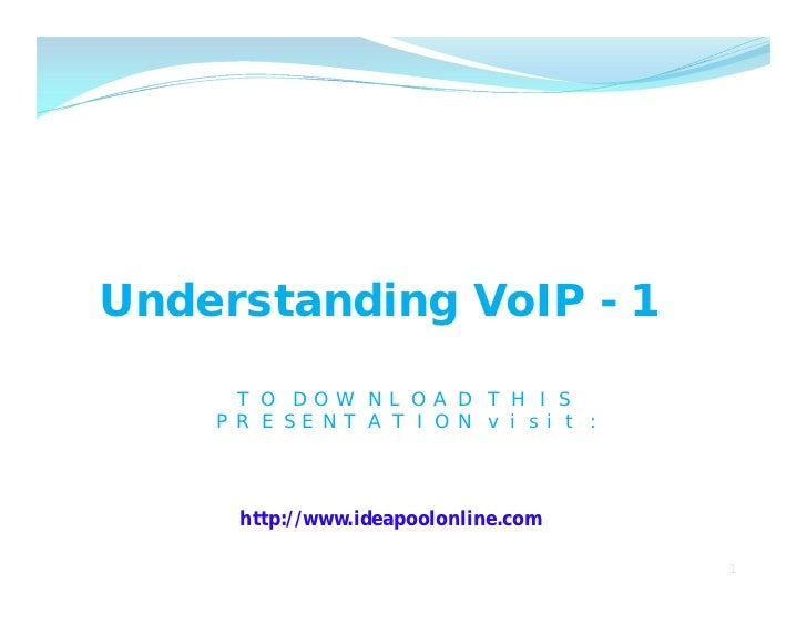 Understanding VoIP - 1     TO DOWNLOAD THIS    PRESENTATION visit:     http://www.ideapoolonline.com                      ...