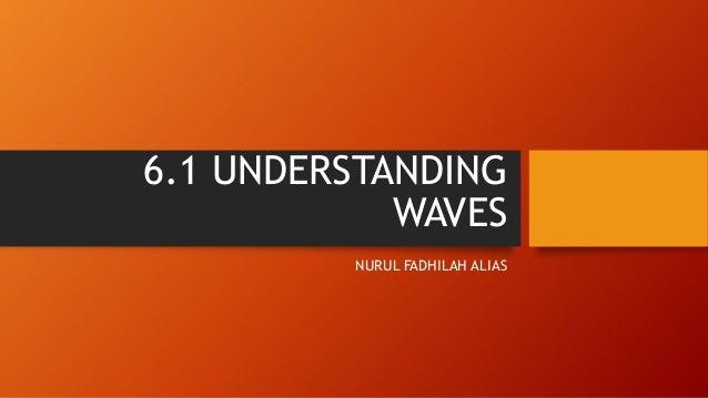 6.1 UNDERSTANDING WAVES NURUL FADHILAH ALIAS