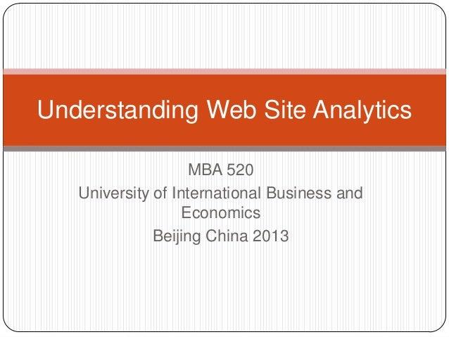 MBA 520University of International Business andEconomicsBeijing China 2013Understanding Web Site Analytics