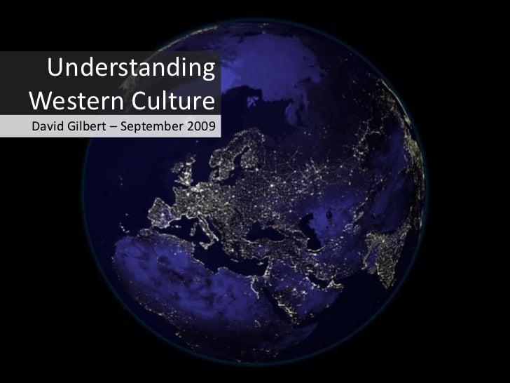 Understanding Western Culture<br />David Gilbert – September 2009<br />