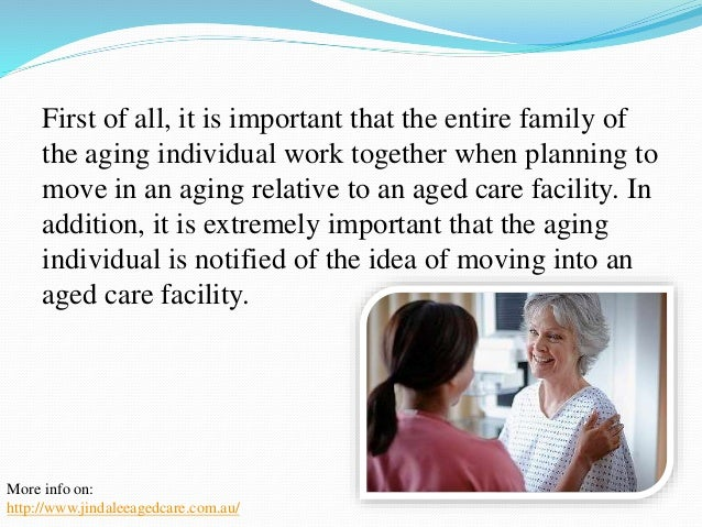 One thing that needs to be  done is an assessment of  the current situation of the  aging individual. It will be  importan...