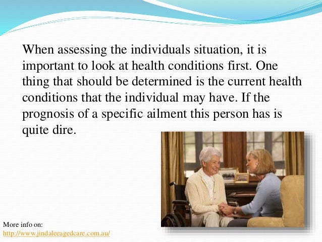 All up, the most important thing  to determine is the overall  quality of life that is being  experienced by the aging  in...