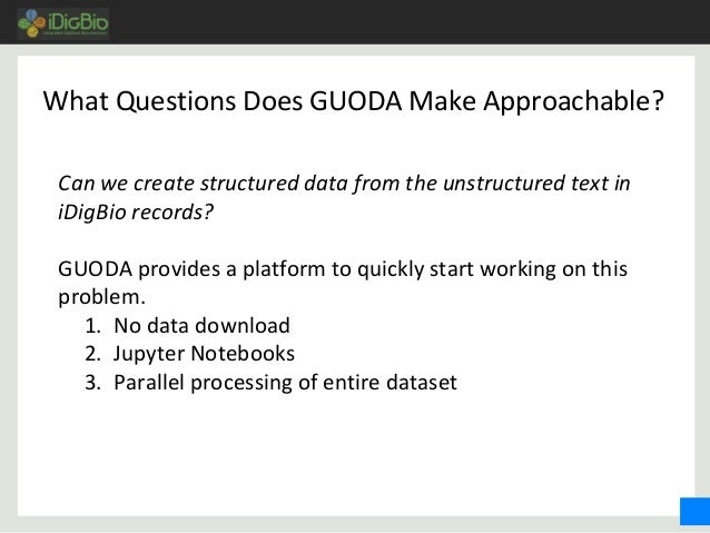 What Questions Does GUODA Make Approachable? Can we create structured data from the unstructured text in iDigBio records? ...