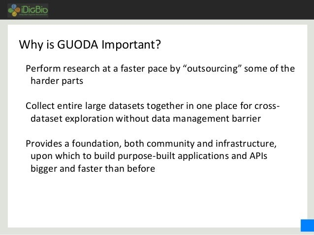 """Why is GUODA Important? Perform research at a faster pace by """"outsourcing"""" some of the harder parts Collect entire large d..."""